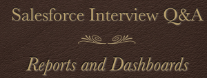 salesforce administrator interview questions - Reports & Dashboards